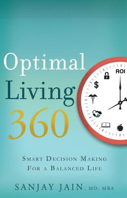 Optimal Living 360: Smart Decision Making for a Balanced Life - Jain, Sanjay