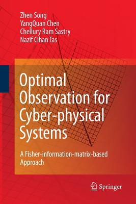 Optimal Observation for Cyber-Physical Systems: A Fisher-Information-Matrix-Based Approach - Song, Zhen, and Chen, Yangquan, and Sastry, Chellury R