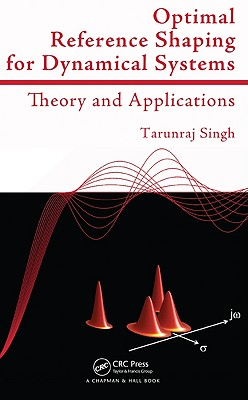Optimal Reference Shaping for Dynamical Systems: Theory and Applications - Singh, Tarunraj