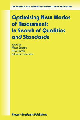Optimising New Modes of Assessment: In Search of Qualities and Standards - Segers, Mien (Editor), and Dochy, F (Editor), and Cascallar, E (Editor)