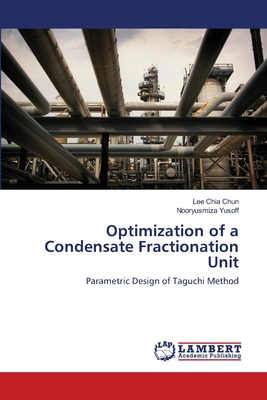 Optimization of a Condensate Fractionation Unit - Chia Chun Lee, and Yusoff Nooryusmiza