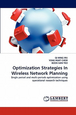 Optimization Strategies in Wireless Network Planning - Wu, Qi Ming, and Huat Chew, Yong, and Sain Yeo, Boon