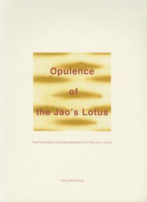 Opulence of the Jao's Lotus: The Formation and Development of the Jao's Lotus - Tang, Wai Hung