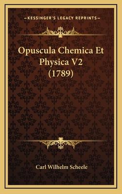 Opuscula Chemica Et Physica V2 (1789) - Scheele, Carl Wilhelm