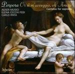 Or sì m'avveggio, oh Amore: Cantatas for Soprano by Nicola Porpora