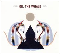 Or, The Whale - Or, The Whale