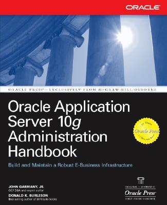 Oracle Application Server 10g Administration Handbook - Garmany, John, and Burleson, Donald K