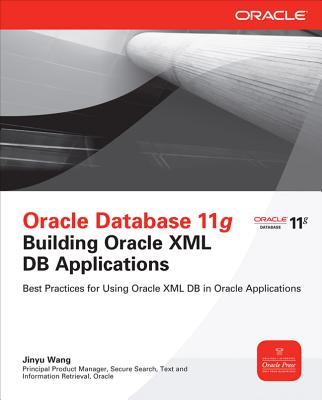 Oracle Database 11g Building Oracle XML DB Applications - Wang, Jinyu