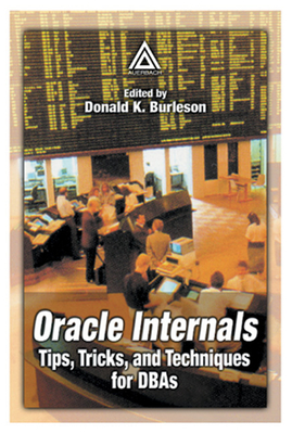 Oracle Internals: Tips, Tricks, and Techniques for Dbas - Burleson, Donald K (Editor)