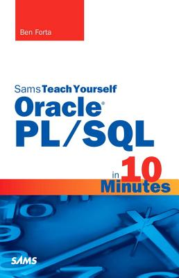Oracle PL/SQL in 10 Minutes, Sams Teach Yourself - Forta, Ben