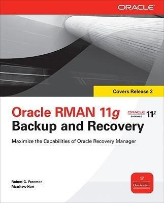 Oracle RMAN 11g Backup and Recovery - Freeman, Robert, and Hart, Matthew