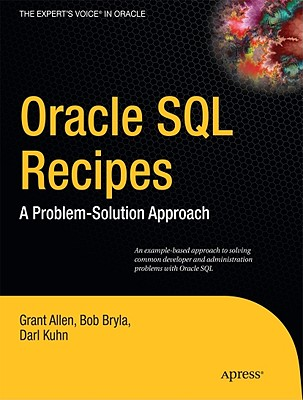 Oracle SQL Recipes: A Problem-Solution Approach - Allen, Grant, and Bryla, Bob, and Kuhn, Darl