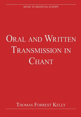Oral and Written Transmission in Chant - Kelly, Thomas Forrest (Editor)