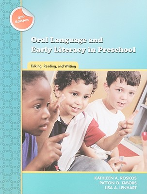 Oral Language and Early Literacy in Preschool: Talking, Reading, and Writing - Roskos, Kathleen A, PhD, and Tabors, Patton O, Ed.D., and Lenhart, Lisa A