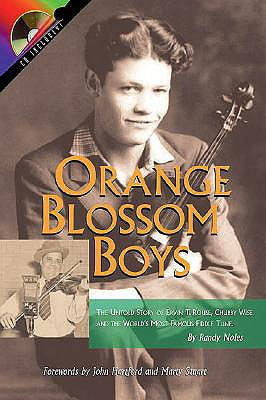 Orange Blossom Boys: The Untold Story of Ervin T. Rouse, Chubby Wise and the World's Most Famous Fiddle Tune - Noles, Randy, and Orange Blossom Boys