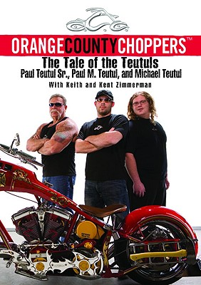 Orange County Choppers: The Tale of the Teutuls - Teutul, Paul, Sr., Sr, and Teutul, Michael, and Zimmerman, Keith