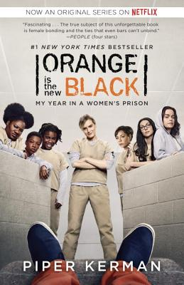 Orange Is the New Black (Movie Tie-In Edition): My Year in a Women's Prison - Kerman, Piper
