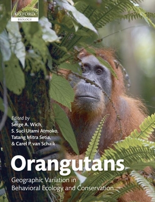 Orangutans: Geographic Variation in Behavioral Ecology and Conservation - Wich, Serge A, Professor, and Utami Atmoko, S Suci, and Setia, Tatang Mitra