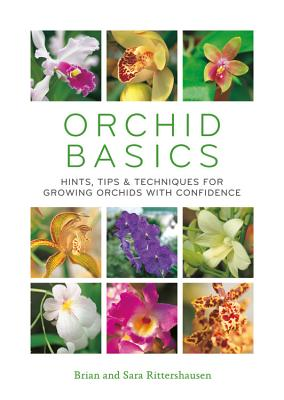 Orchid Basics: Hints, Tips & Techniques to Growing Orchids with Confidence - Rittershausen, Sara, and Rittershausen, Brian