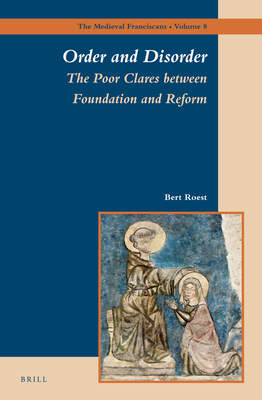 Order and Disorder: The Poor Clares Between Foundation and Reform - Roest, Bert