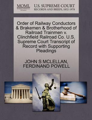 Order of Railway Conductors & Brakemen & Brotherhood of Railroad Trainmen V. Clinchfield Railroad Co. U.S. Supreme Court Transcript of Record with Supporting Pleadings - McLellan, John S, and Powell, Ferdinand
