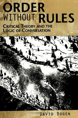 Order Without Rules: Critical Theory and the Logic of Conversation - Bogen, David
