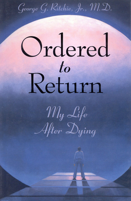 Ordered to Return: My Life After Dying: My Life After Dying - Ritchie, George G