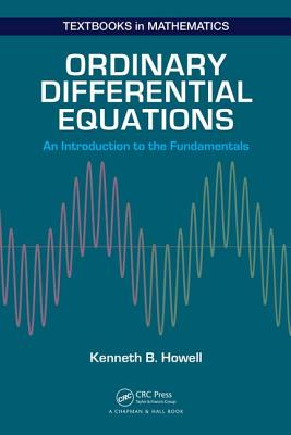 Ordinary Differential Equations: An Introduction to the Fundamentals - Howell, Kenneth B