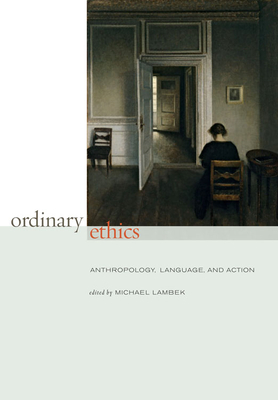 Ordinary Ethics: Anthropology, Language, and Action - Lambek, Michael (Editor)