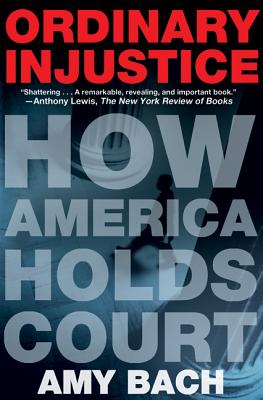 Ordinary Injustice: How America Holds Court - Bach, Amy