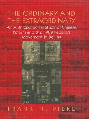 Ordinary & the Extraordinary - Pieke, Frank N, Professor