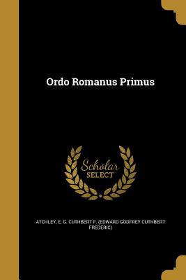 Ordo Romanus Primus - Atchley, E G Cuthbert F (Edward Godfr (Creator)