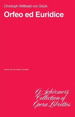 Orfeo Ed Euridice: Libretto - Gluck, Christoph Willibald (Composer)