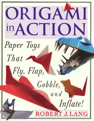 Orgami in Action: Paper Toys That Fly, Flap, Gobble, and Inflate! - Lang, Robert J.