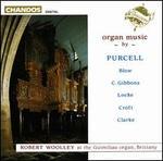 Organ Music by Purcell, Blow, C. Gibbons, Locke, Croft & Clarke - Robert Woolley (organ); Robert Woolley (chamber ensemble)