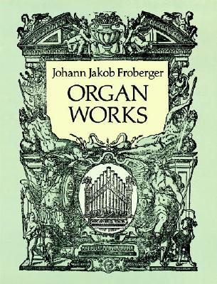 Organ Works - Froberger, Johann Jakob