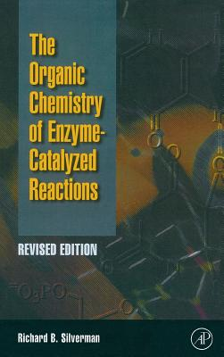 Organic Chemistry of Enzyme-Catalyzed Reactions, Revised Edition - Silverman, Richard B