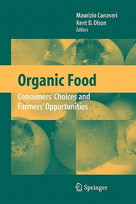 Organic Food: Consumers' Choices and Farmers' Opportunities - Canavari, Maurizio (Editor), and Olson, Kent D (Editor)