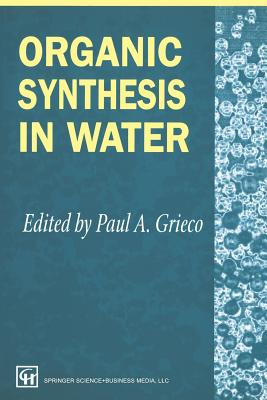 Organic Synthesis in Water - Grieco, P a (Editor)