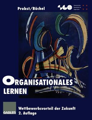 Organisationales Lernen: Wettbewerbsvorteil Der Zukunft - Probst, Gilbert J B
