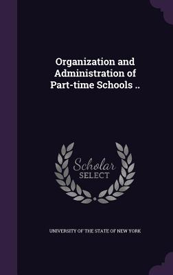Organization and Administration of Part-Time Schools .. - University of the State of New York (Creator)