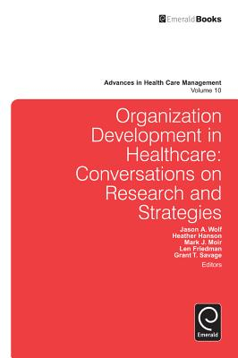 Organization Development in Healthcare: Conversations on Research and Strategies - Wolf, Jason A (Editor), and Moir, Mark J (Editor), and Hanson, Heather (Editor)
