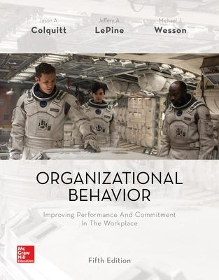 Organizational Behavior: Improving Performance and Commitment in the Workplace - Colquitt, Jason A., and Lepine, Jeffery A., and Wesson, Michael J.