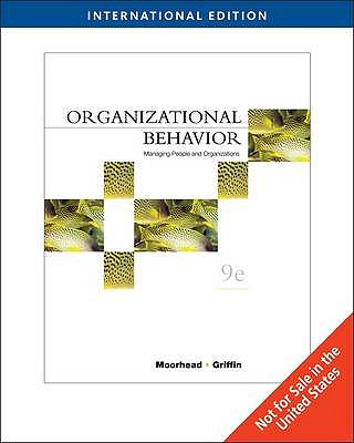 Organizational Behavior: Managing People and Organizations - Moorhead, Gregory, and Griffin, Ricky W.