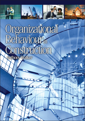 Organizational Behaviour in Construction - Walker, Anthony