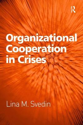 Organizational Cooperation in Crises. Lina M. Svedin - Svedin, Lina M