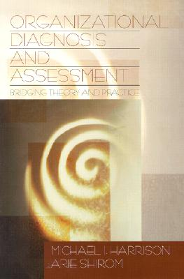 Organizational Diagnosis & Assessment: Bridging Theory and Practice - Harrison, Michael I, Dr., and Shirom, Arie