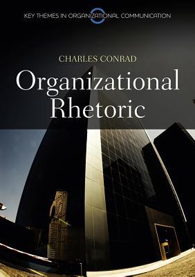 Organizational Rhetoric - Conrad, Charles