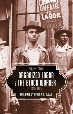 Organized Labor and the Black Worker, 1619-1981 - Foner, Philip S, and Kelley, Robin D G (Foreword by)