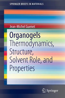 Organogels: Thermodynamics, Structure, Solvent Role, and Properties - Guenet, Jean-Michel